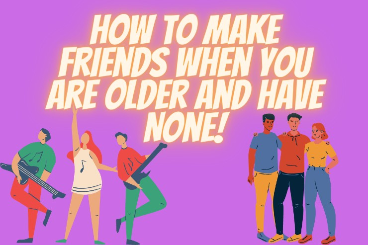 How To Make Friends When You Are Older And Have None