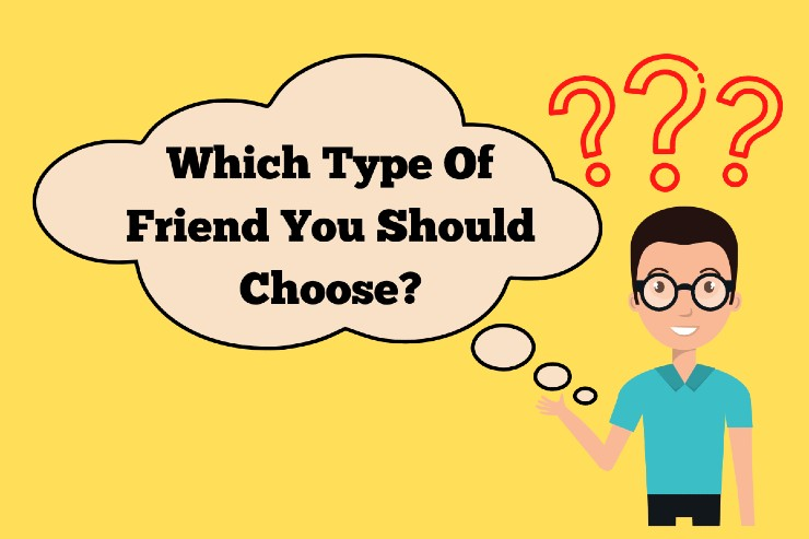 Which Type Of Friend You Should Choose?