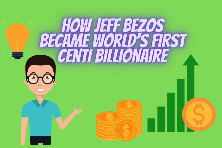 How Jeff Bezos Became World's First Centi Billionaire
