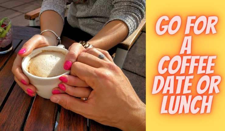 Go For A Coffee Date Or Lunch